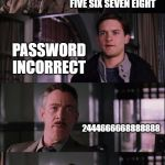Spiderman Laugh Meme | MY WIFI PASWORD IS ONE TWO THREE FOUR FIVE SIX SEVEN EIGHT PASSWORD INCORRECT 2444666668888888 | image tagged in memes,spiderman laugh | made w/ Imgflip meme maker