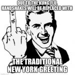 Bonus: you can greet two people at once! | DUE TO THE KUNG FLU, HANDSHAKES WILL BE REPLACED WITH THE TRADITIONAL NEW YORK GREETING | image tagged in 1950s middle finger,funny memes,coronavirus,new york city,kittens | made w/ Imgflip meme maker