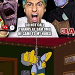 remember this worst youtuber | DO NOT CALL THANOS AT 3AM OMG HE CAME TO MY HOUSE | image tagged in simpsons moe noose,memes,youtubers | made w/ Imgflip meme maker