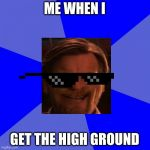 Blank Blue Background Meme | ME WHEN I GET THE HIGH GROUND | image tagged in memes,blank blue background | made w/ Imgflip meme maker