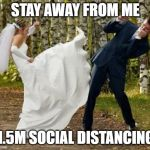 Angry Bride Meme | STAY AWAY FROM ME 1.5M SOCIAL DISTANCING | image tagged in memes,angry bride,coronavirus,social distancing | made w/ Imgflip meme maker