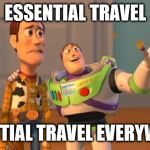 TOYSTORY EVERYWHERE | ESSENTIAL TRAVEL ESSENTIAL TRAVEL EVERYWHERE | image tagged in toystory everywhere | made w/ Imgflip meme maker
