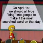 "We should all do this | On April 1st, we should all type ""bing"" into google to make it the most searched word on that day 