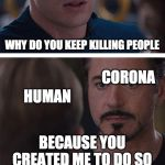 Marvel Civil War 1 Meme | WHY DO YOU KEEP KILLING PEOPLE BECAUSE YOU CREATED ME TO DO SO CORONA CORONA HUMAN HUMAN | image tagged in memes,marvel civil war 1 | made w/ Imgflip meme maker