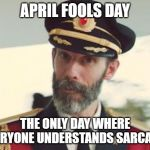 Captain Obvious | APRIL FOOLS DAY THE ONLY DAY WHERE EVERYONE UNDERSTANDS SARCASM | image tagged in captain obvious,april fools,april fools day,sarcasm | made w/ Imgflip meme maker