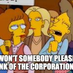 Think Of The Children, Simpsons | WON'T SOMEBODY PLEASE THINK OF THE CORPORATIONS!!! | image tagged in think of the children simpsons | made w/ Imgflip meme maker