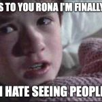 I hate live people | THANKS TO YOU RONA I'M FINALLY ALONE I HATE SEEING PEOPLE | image tagged in memes,i see dead people | made w/ Imgflip meme maker