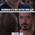Marvel Civil War 1 Meme | MCDONALD'S IS WAY BETTER THAN A&W HECK NO | image tagged in memes,marvel civil war 1 | made w/ Imgflip meme maker