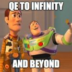 TOYSTORY EVERYWHERE | QE TO INFINITY AND BEYOND | image tagged in toystory everywhere | made w/ Imgflip meme maker