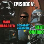 Star Wars Darth Vader Altering the Deal  | MAINCHARACTER SECONDARYCHARACTER BESTCHARACTER EPISODE V: MEME BLASTER | image tagged in star wars darth vader altering the deal,boba fett,lando calrissian,episode v,original trilogy,han shot first | made w/ Imgflip meme maker