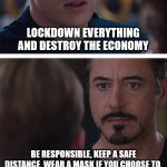 Marvel Civil War 1 Meme | LOCKDOWN EVERYTHING AND DESTROY THE ECONOMY BE RESPONSIBLE, KEEP A SAFE DISTANCE, WEAR A MASK IF YOU CHOOSE TO. | image tagged in memes,marvel civil war 1 | made w/ Imgflip meme maker