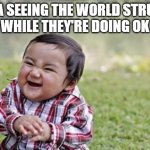 Evil Toddler Meme | CHINA SEEING THE WORLD STRUGGLE WHILE THEY'RE DOING OK | image tagged in memes,evil toddler | made w/ Imgflip meme maker
