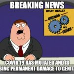 Corona Gets You | BREAKING NEWS COVID 19 HAS MUTATED AND IS CAUSING PERMANENT DAMAGE TO GENITALIA | image tagged in memes,peter griffin news,corona virus,coronavirus | made w/ Imgflip meme maker