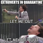 Eric Andre Let Me In (blank) | EXTROVERTS IN QUARANTINE LET ME OUUUUUT LET ME OUT | image tagged in eric andre let me in blank | made w/ Imgflip meme maker