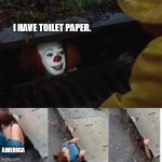 Ready for round two? | I HAVE TOILET PAPER. AMERICA | image tagged in pennywise in sewer | made w/ Imgflip meme maker