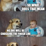 Dad Joke Dog Meme | DID YOU HEAR FINLAND IS NOW CLOSING IT'S BORDERS SO WHAT DOES THAT MEAN NO ONE WILL BE CROSSING THE FINISH LINE | image tagged in memes,dad joke dog | made w/ Imgflip meme maker