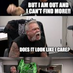 American Chopper Argument Meme | NO YOU CAN'T HAVE MY TOILET PAPER!!! BUT I AM OUT AND I CAN'T FIND MORE!! DOES IT LOOK LIKE I CARE? THIS IS WHY NO ONE LOVES YOU!! | image tagged in memes,american chopper argument | made w/ Imgflip meme maker