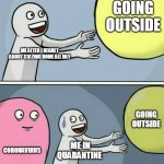 Running Away Balloon Meme | ME AFTER I REGRET ABOUT STAYING HOME ALL DAY GOING OUTSIDE CORONAVIRUS ME IN QUARANTINE GOING OUTSIDE | image tagged in memes,running away balloon | made w/ Imgflip meme maker