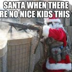 Hohoho Meme | SANTA WHEN THERE WHERE NO NICE KIDS THIS YEAR | image tagged in memes,hohoho | made w/ Imgflip meme maker