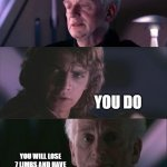 palpatine unnatural | I KNOW YOUR FUTURE YOU DO YOU WILL LOSE 7 LIMBS AND HAVE ASTHMA AND BE A CYBORG | image tagged in palpatine unnatural | made w/ Imgflip meme maker