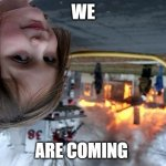Disaster Girl Meme | WE ARE COMING | image tagged in memes,disaster girl | made w/ Imgflip meme maker