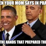 "obama medal | WHEN YOUR MOM SAYS IN PRAYER ""BLESS THE HANDS THAT PREPARED THIS MEAL"" 