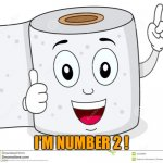 Happy Toilet Paper | I'M NUMBER 2 ! | image tagged in happy toilet paper | made w/ Imgflip meme maker