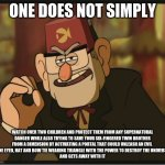 One Does Not Simply: Gravity Falls Version | ONE DOES NOT SIMPLY WATCH OVER TWO CHILDREN AND PROTECT THEM FROM ANY SUPERNATURAL DANGER WHILE ALSO TRYING TO SAVE YOUR SIX-FINGERED TWIN B | image tagged in one does not simply gravity falls version | made w/ Imgflip meme maker