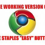 "Google Chrome Meme | THE WORKING VERSION OF THE STAPLES ""EASY"" BUTTON 