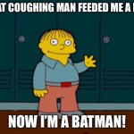 Ralph Eats a Bat - Coronavirus | THAT COUGHING MAN FEEDED ME A BAT NOW I'M A BATMAN! | image tagged in ralph wiggum,simpsons,coronavirus,memes,covid19,batman | made w/ Imgflip meme maker