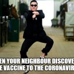 Psy Horse Dance Meme | WHEN YOUR NEIGHBOUR DISCOVERED THE VACCINE TO THE CORONAVIRUS | image tagged in memes,psy horse dance | made w/ Imgflip meme maker