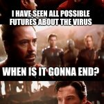 Oh, murrica is so srewed... | I HAVE SEEN ALL POSSIBLE FUTURES ABOUT THE VIRUS WHEN LITERALLY ALL THE PEOPLE STAY HOME FOR A WHOLE MONTH WHEN IS IT GONNA END? | image tagged in infinity war - 14mil futures | made w/ Imgflip meme maker