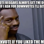 So I guess I'm a downvote Beggar Now | UPVOTE BEGGARS ALWAYS GET THE DOWN VOTES SO IF I ASK FOR DOWNVOTES I'LL GET UPVOTES DOWNVOTE IF YOU LIKED THE MEME | image tagged in eddie murphy thinking | made w/ Imgflip meme maker