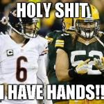 Packers Meme | HOLY SHIT I HAVE HANDS!! | image tagged in memes,packers,hands,funny | made w/ Imgflip meme maker