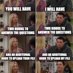 Online Exam | YOU WILL HAVE TWO HOURS FOR THE ONLINE EXAM 3-HOUR EXAM AND AN ADDITIONAL HOUR TO UPLOAD YOUR FILE AND AN ADDITIONAL HOUR TO UPLOAD MY FILE  | image tagged in friends joey teached french | made w/ Imgflip meme maker