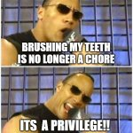 When you were a kid and you got the bubblegum toothpaste | BRUSHING MY TEETH IS NO LONGER A CHORE ITS  A PRIVILEGE!! | image tagged in memes,the rock it doesn't matter | made w/ Imgflip meme maker