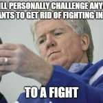 Brian Burke On The Phone | I WILL PERSONALLY CHALLENGE ANYONE WHO WANTS TO GET RID OF FIGHTING IN HOCKEY TO A FIGHT | image tagged in memes,brian burke on the phone | made w/ Imgflip meme maker