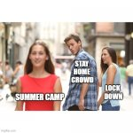 Summer Camp | STAY  HOME  CROWD                                                 LOCK                                                 DOWN SUMMER CAMP | image tagged in disloyal boyfriend | made w/ Imgflip meme maker