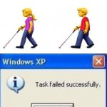 Task failed successfully | image tagged in task failed successfully | made w/ Imgflip meme maker