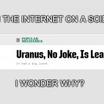 hmmm, i wonder why this is funny | THIS IS ON THE INTERNET ON A SCIENCE PAGE I WONDER WHY? | image tagged in uranus | made w/ Imgflip meme maker