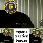 Truly, the most scary thing in Star Wars | imperial taxation bureau | image tagged in i fear no man but that thing it scares me | made w/ Imgflip meme maker