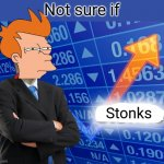 Not sure if using wrong template | Not sure if Stonks | image tagged in empty stonks,stonks,not sure if,fry not sure,futurama fry,meme man | made w/ Imgflip meme maker