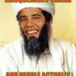 Infallible Confirmation | OBAMA WHEN HE MASQUERADES OSAMA AND PEOPLE ACTUALLY THINK IT'S A MIRACLE | image tagged in memes,osabama | made w/ Imgflip meme maker