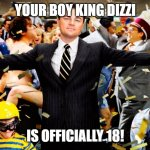 I'm finally 18 but it's lockdown so I'm making memes instead | YOUR BOY KING DIZZI IS OFFICIALLY 18! | image tagged in wolf party,happy birthday,birthday,18th birthday | made w/ Imgflip meme maker