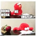elmo cocaine | DOING WORK IMGFLIP ME | image tagged in elmo cocaine | made w/ Imgflip meme maker