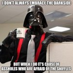 Darth Vader Office Space | I DON'T ALWAYS EMBRACE THE DARKSIDE BUT WHEN I DO IT'S CAUSE OF ASSHOLES WHO ARE AFRAID OF THE SNIFFLES | image tagged in darth vader office space | made w/ Imgflip meme maker