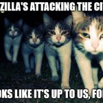 Wrong Neighboorhood Cats Meme | RATZILLA'S ATTACKING THE CITY? LOOKS LIKE IT'S UP TO US, FOLKS | image tagged in memes,wrong neighboorhood cats | made w/ Imgflip meme maker
