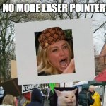 Our Second Date | NO MORE LASER POINTER | image tagged in memes,blank protest sign,woman yelling at cat,laser,angry lady cat,speed dating | made w/ Imgflip meme maker