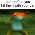 "Get Nae Nae'd B*s | When they hit you with the ""ok boomer"" so you hit them with your car 