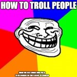 Troll Face Colored Meme | HOW TO TROLL PEOPLE MAKE UR TEXT SMALL AND PUT A TO OF WORDS SO THEY CLICK TO ZOOM IN | image tagged in memes,troll face colored | made w/ Imgflip meme maker